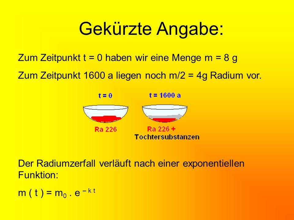 Gekürzte Angabe: Zum Zeitpunkt t = 0 haben wir eine Menge m = 8 g