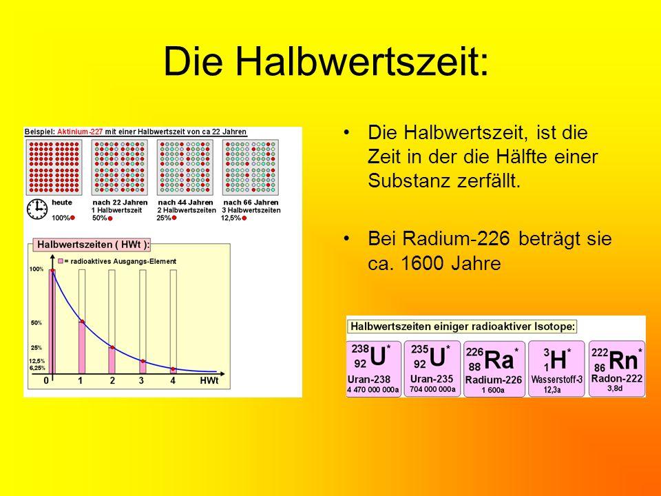 Die Halbwertszeit: Die Halbwertszeit, ist die Zeit in der die Hälfte einer Substanz zerfällt.