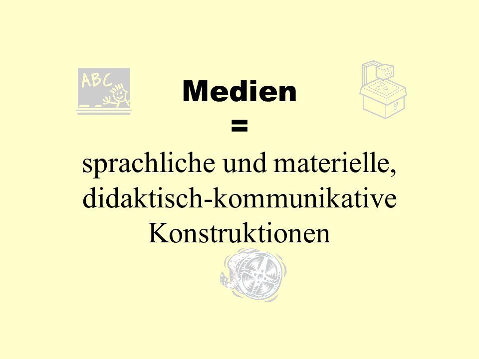 Medien = sprachliche und materielle, didaktisch-kommunikative Konstruktionen