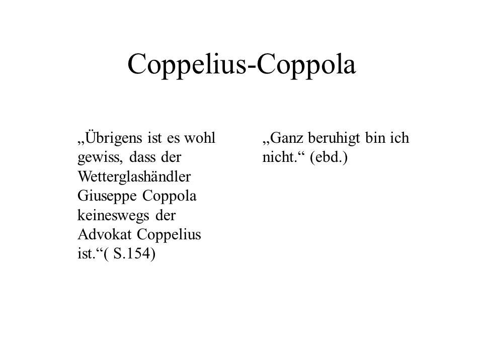 """Coppelius-Coppola""""Übrigens ist es wohl gewiss, dass der Wetterglashändler Giuseppe Coppola keineswegs der Advokat Coppelius ist. ( S.154)"""