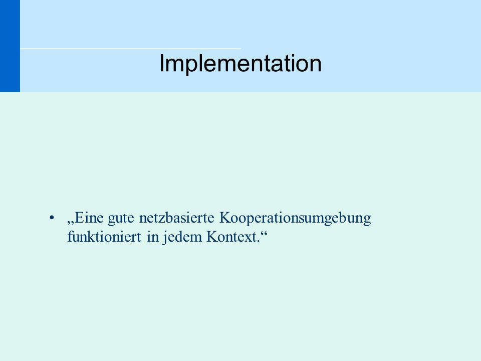 """Implementation """"Eine gute netzbasierte Kooperationsumgebung funktioniert in jedem Kontext."""