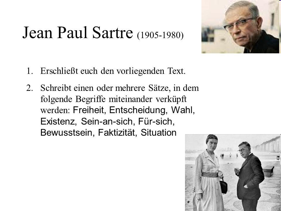 Jean Paul Sartre (1905-1980) Erschließt euch den vorliegenden Text.