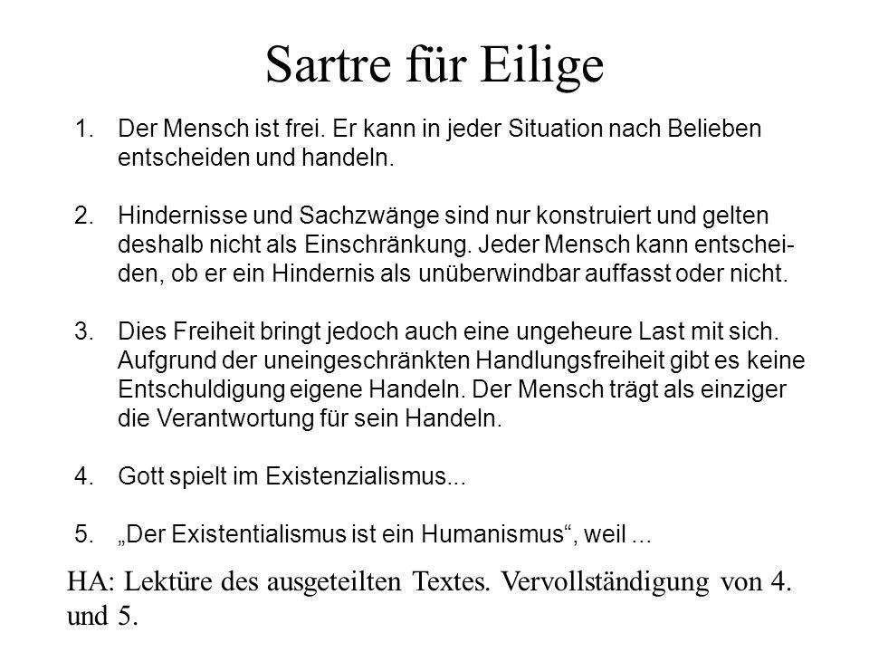 Sartre für Eilige Der Mensch ist frei. Er kann in jeder Situation nach Belieben entscheiden und handeln.