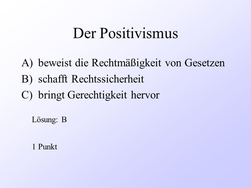 Der Positivismus beweist die Rechtmäßigkeit von Gesetzen