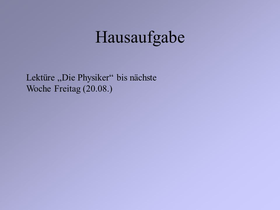 """Hausaufgabe Lektüre """"Die Physiker bis nächste Woche Freitag (20.08.)"""