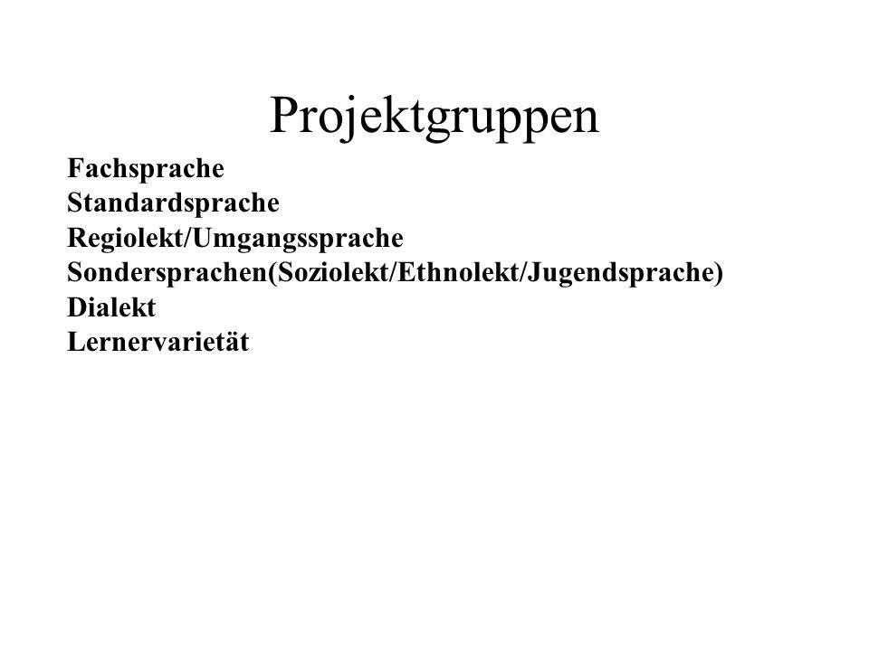 Projektgruppen Fachsprache Standardsprache Regiolekt/Umgangssprache