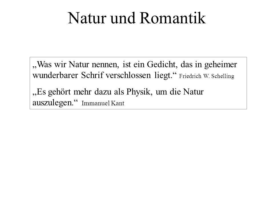 """Natur und Romantik """"Was wir Natur nennen, ist ein Gedicht, das in geheimer wunderbarer Schrif verschlossen liegt. Friedrich W. Schelling."""