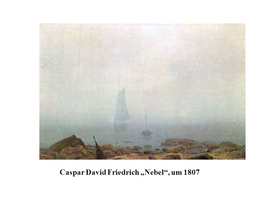 "Caspar David Friedrich ""Nebel , um 1807"