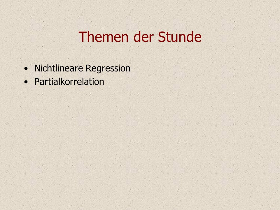 Themen der Stunde Nichtlineare Regression Partialkorrelation