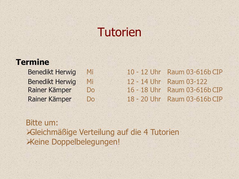 Tutorien Termine Benedikt Herwig Mi 10 - 12 Uhr Raum 03-616b CIP