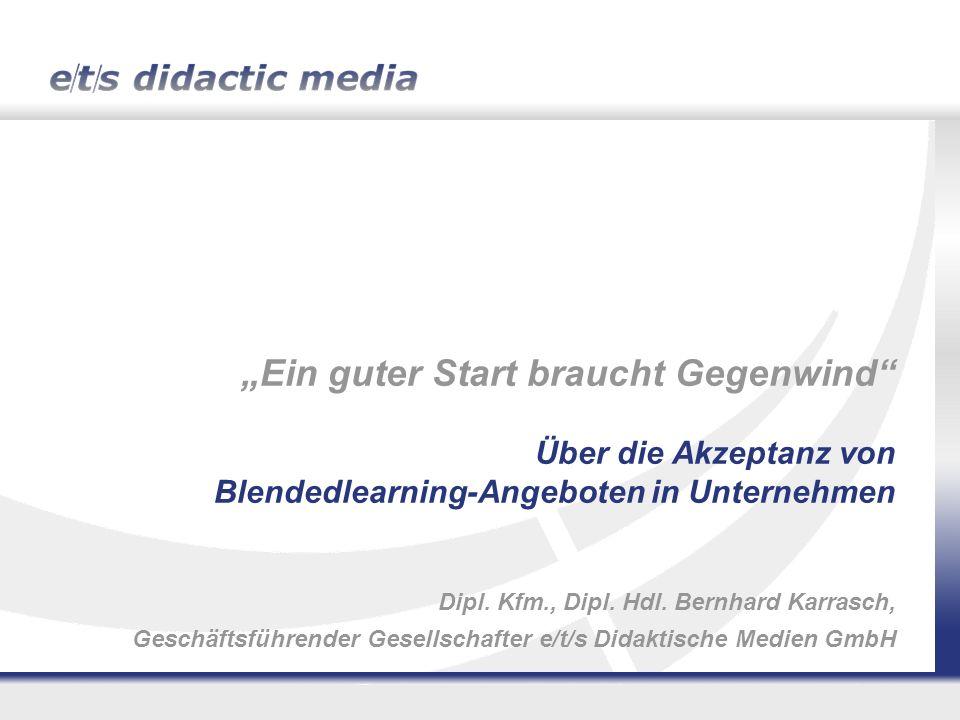 """""""Ein guter Start braucht Gegenwind Über die Akzeptanz von Blendedlearning-Angeboten in Unternehmen Dipl."""