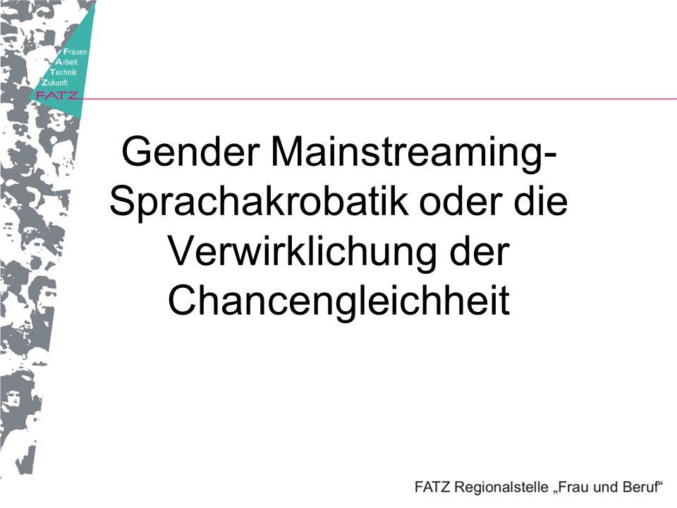 Gender Mainstreaming- Sprachakrobatik oder die Verwirklichung der Chancengleichheit