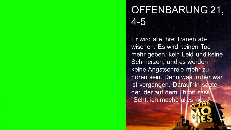 OFFENBARUNG 21, 4-5 Offenbarung 21, 4-5