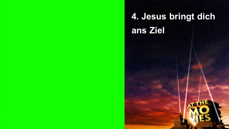 4. Jesus bringt dich ans Ziel