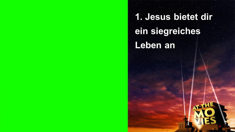 1. Jesus bietet dir ein siegreiches Leben an