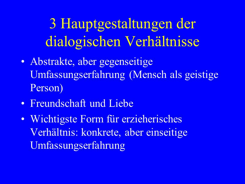 3 Hauptgestaltungen der dialogischen Verhältnisse