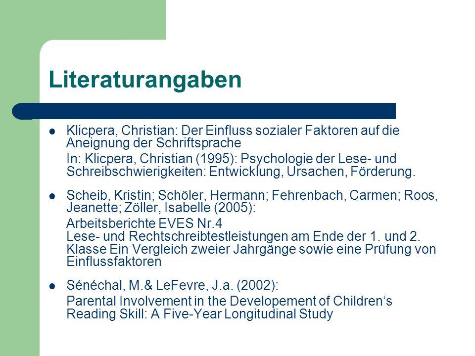 Literaturangaben Klicpera, Christian: Der Einfluss sozialer Faktoren auf die Aneignung der Schriftsprache.