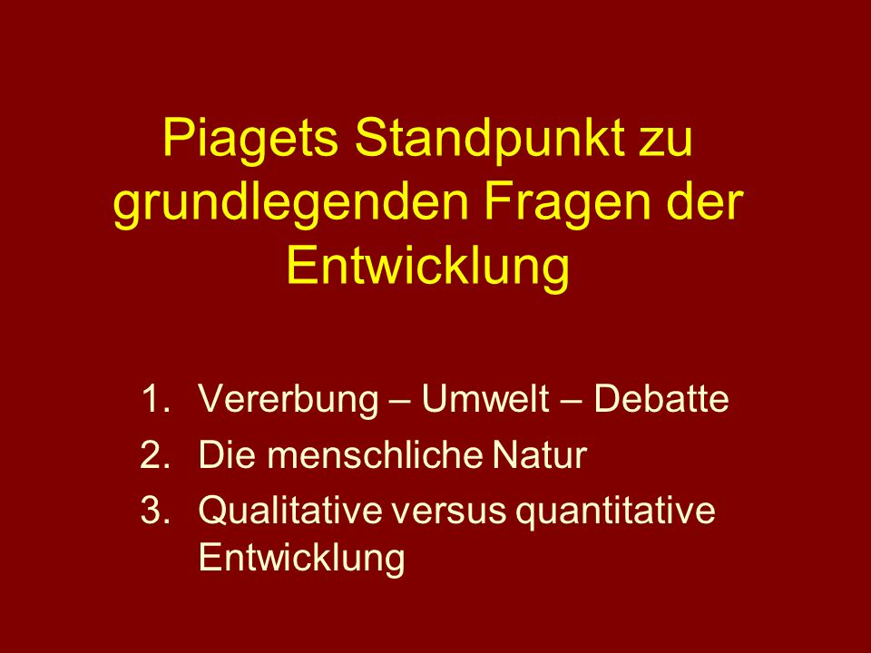 Piagets Standpunkt zu grundlegenden Fragen der Entwicklung