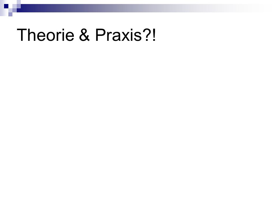 Theorie & Praxis !