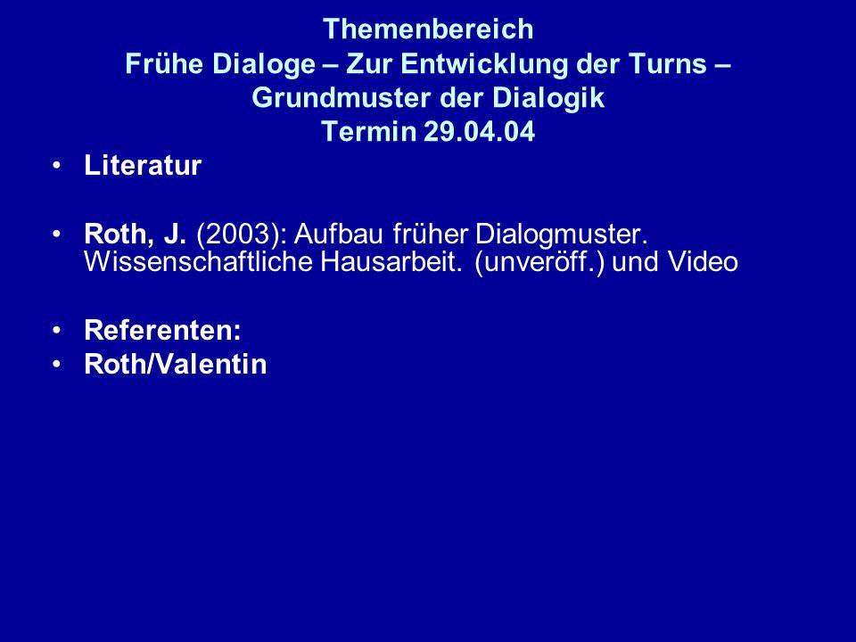 Themenbereich Frühe Dialoge – Zur Entwicklung der Turns – Grundmuster der Dialogik Termin 29.04.04
