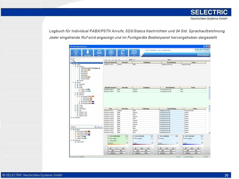 Logbuch für Individual PABX/PSTN Anrufe, SDS/Status Nachrichten und 24 Std. Sprachaufzeichnung