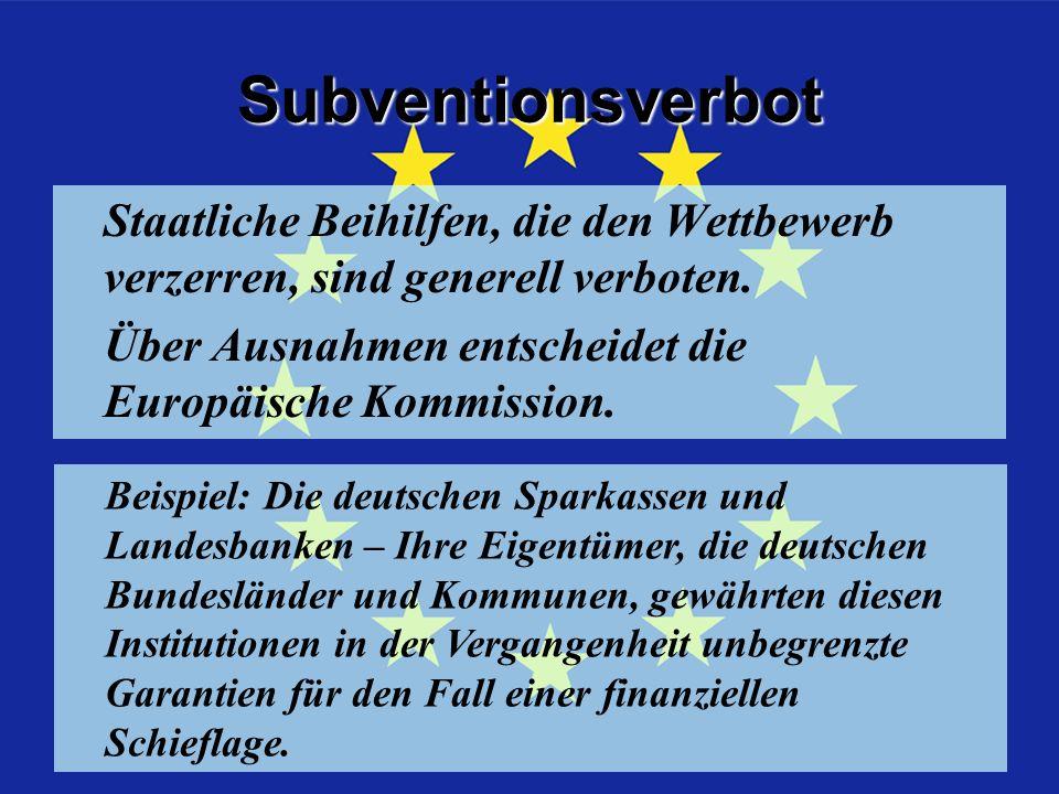 Subventionsverbot Staatliche Beihilfen, die den Wettbewerb verzerren, sind generell verboten. Über Ausnahmen entscheidet die Europäische Kommission.