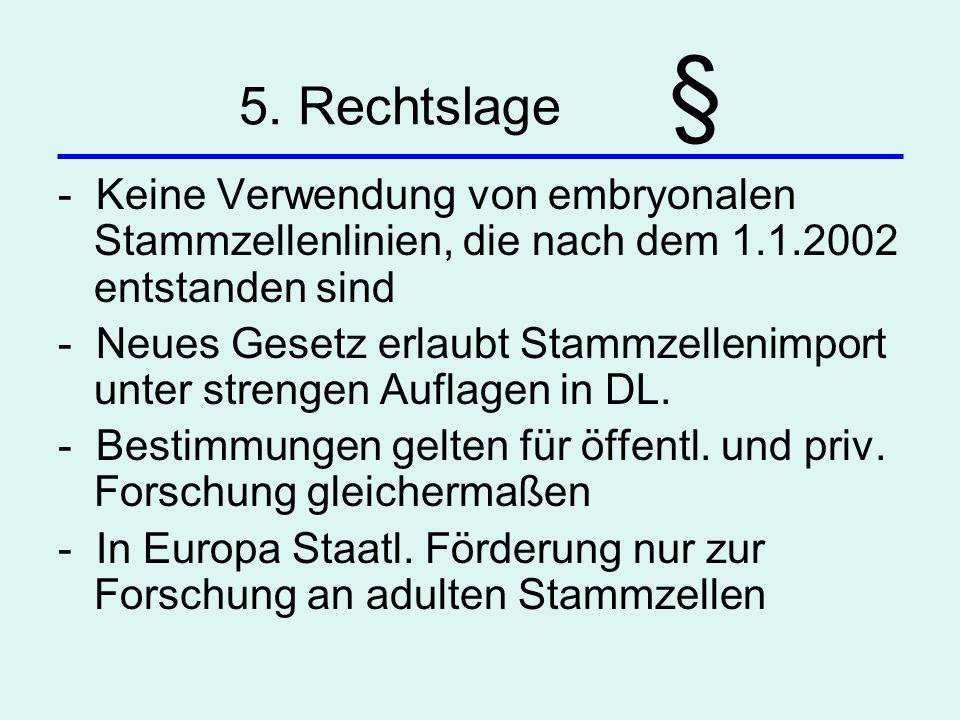 5. Rechtslage § - Keine Verwendung von embryonalen Stammzellenlinien, die nach dem 1.1.2002 entstanden sind.