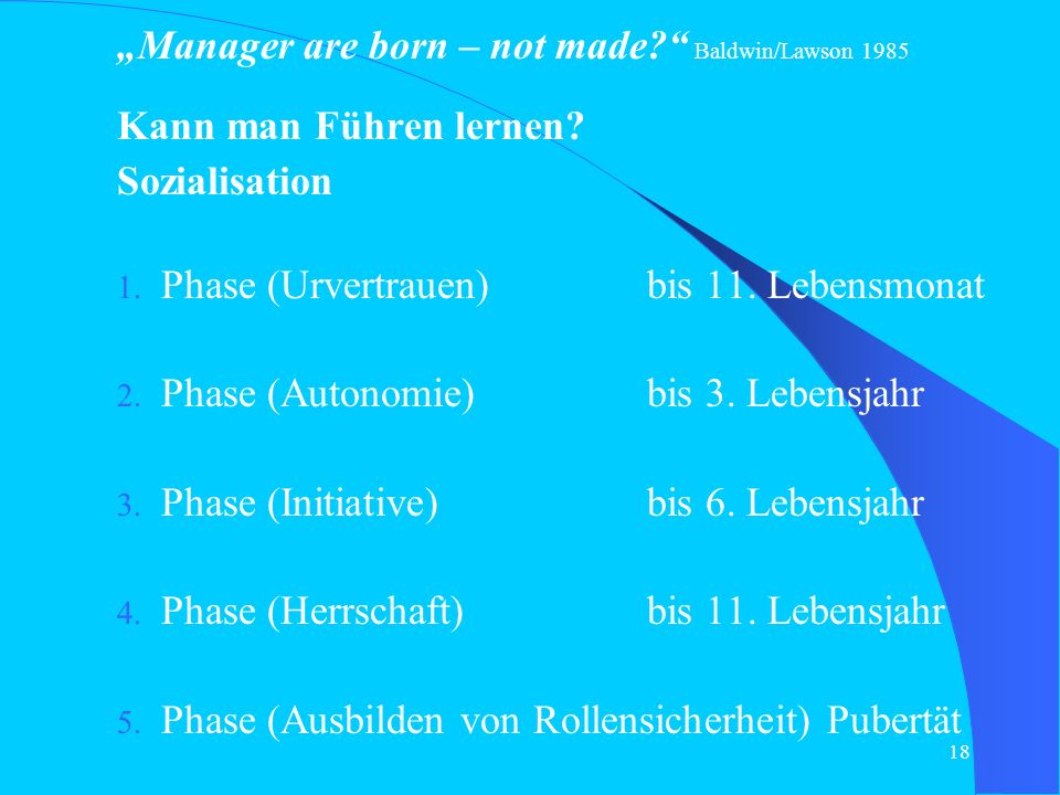 """Manager are born – not made Baldwin/Lawson 1985"