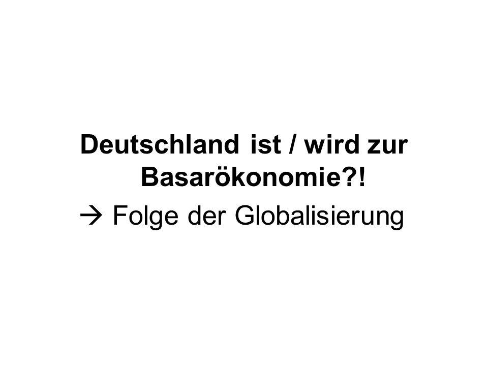 Deutschland ist / wird zur Basarökonomie !