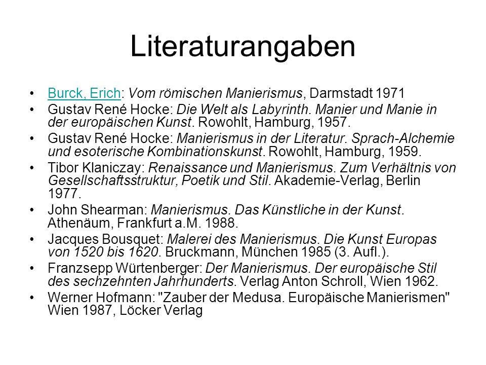 Literaturangaben Burck, Erich: Vom römischen Manierismus, Darmstadt 1971.