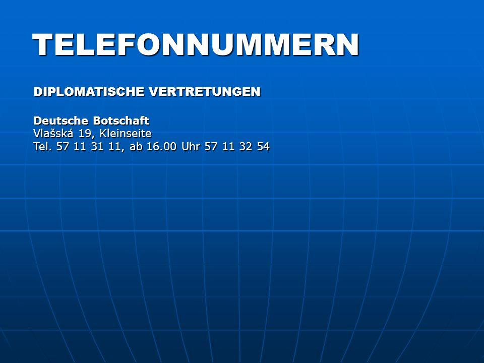 TELEFONNUMMERN DIPLOMATISCHE VERTRETUNGEN Deutsche Botschaft Vlašská 19, Kleinseite Tel.