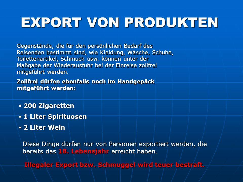 EXPORT VON PRODUKTEN 200 Zigaretten 1 Liter Spirituosen 2 Liter Wein