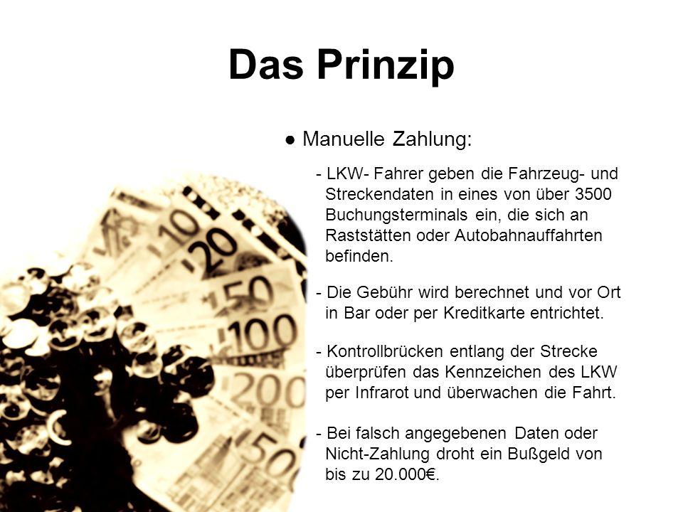 Das Prinzip ● Manuelle Zahlung: LKW- Fahrer geben die Fahrzeug- und