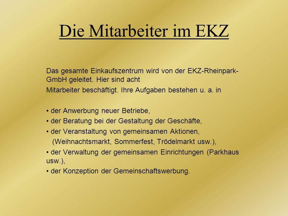 Die Mitarbeiter im EKZ Das gesamte Einkaufszentrum wird von der EKZ-Rheinpark-GmbH geleitet. Hier sind acht.