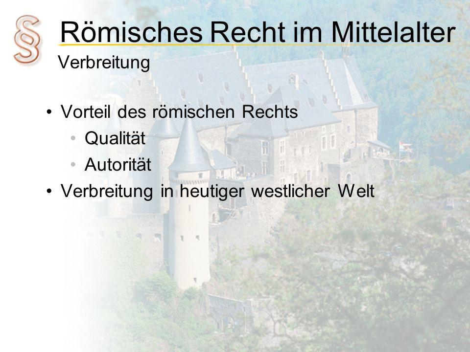 Verbreitung Vorteil des römischen Rechts Qualität Autorität Verbreitung in heutiger westlicher Welt