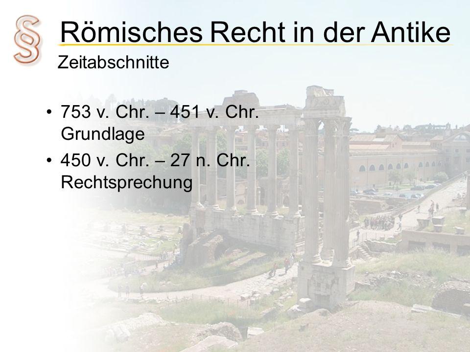 Zeitabschnitte 753 v. Chr. – 451 v. Chr. Grundlage 450 v. Chr. – 27 n. Chr. Rechtsprechung