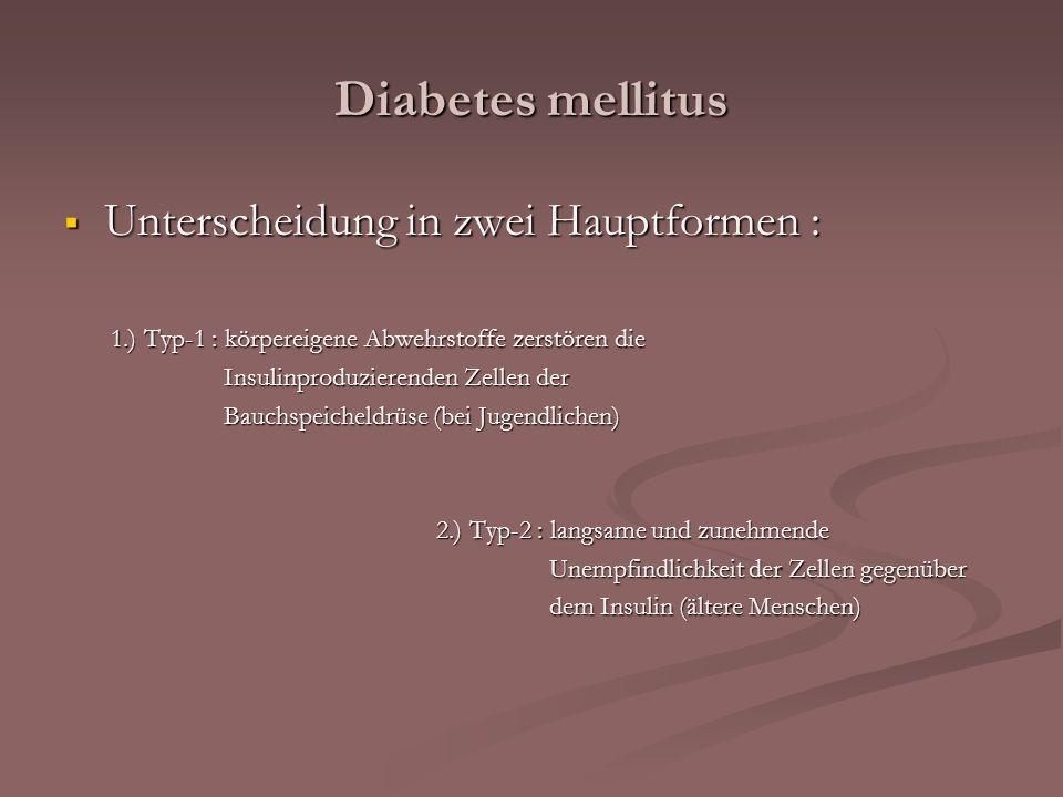 Diabetes mellitus Unterscheidung in zwei Hauptformen :