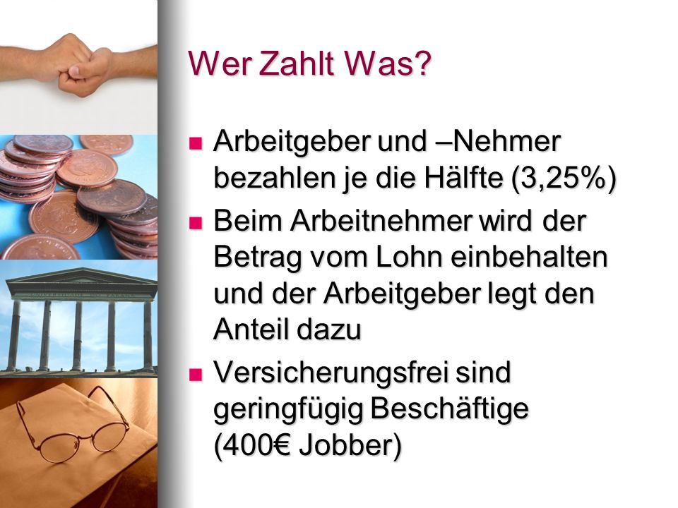 Wer Zahlt Was Arbeitgeber und –Nehmer bezahlen je die Hälfte (3,25%)
