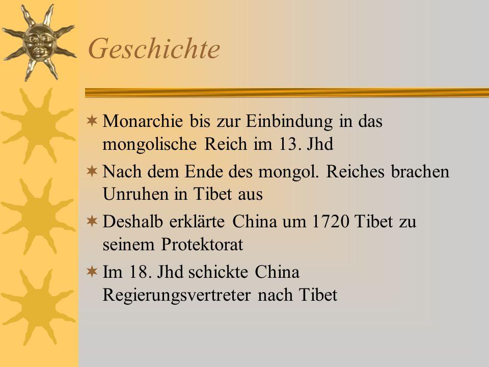 GeschichteMonarchie bis zur Einbindung in das mongolische Reich im 13. Jhd. Nach dem Ende des mongol. Reiches brachen Unruhen in Tibet aus.