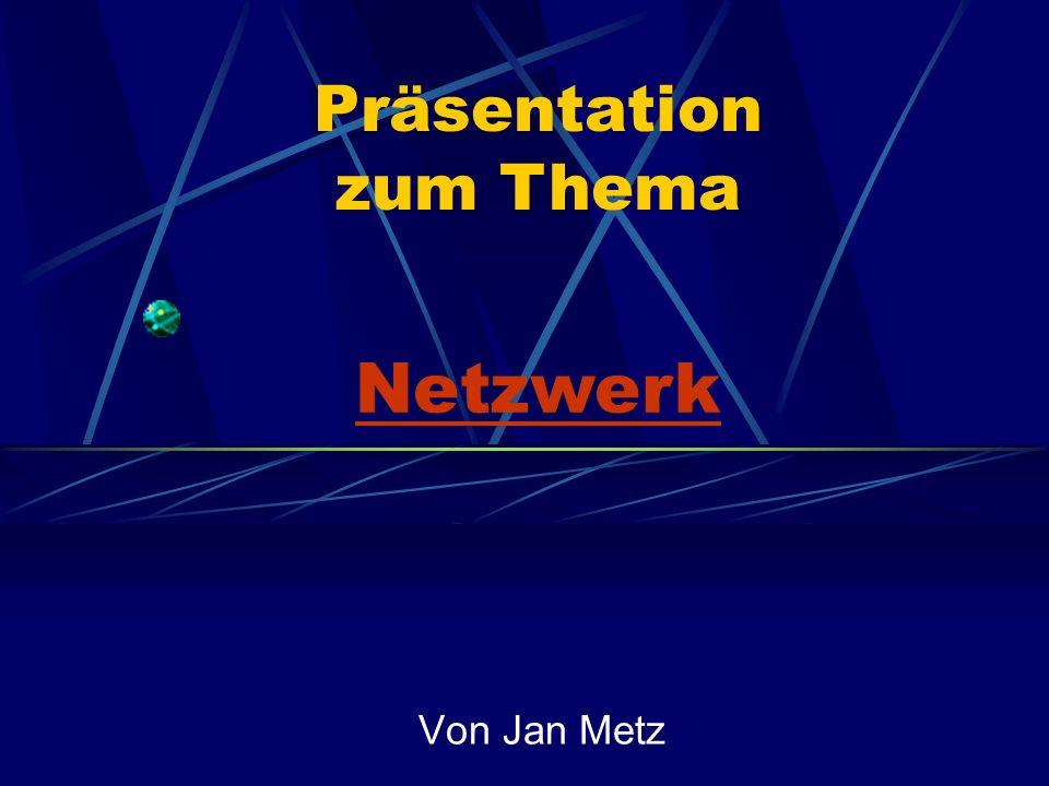 Präsentation zum Thema Netzwerk Von Jan Metz