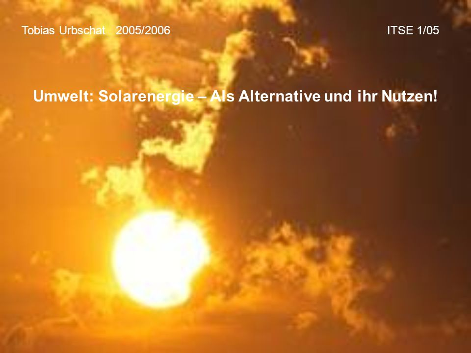 Umwelt: Solarenergie – Als Alternative und ihr Nutzen!