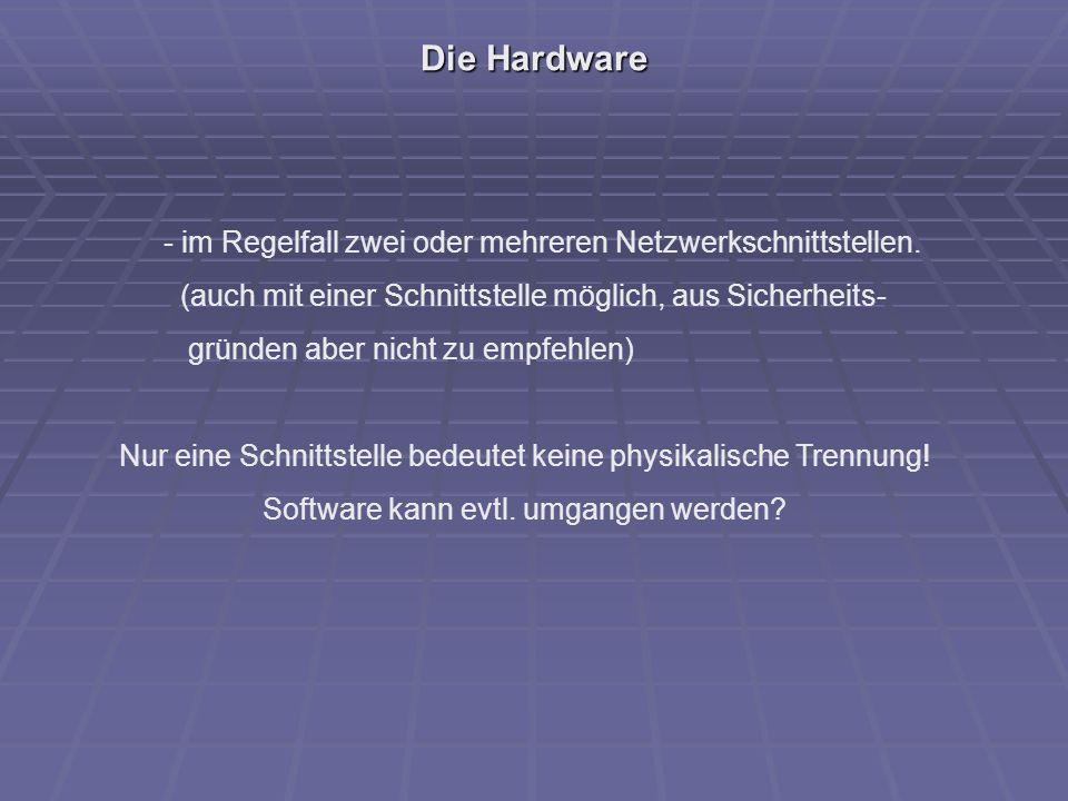 Die Hardware - im Regelfall zwei oder mehreren Netzwerkschnittstellen.