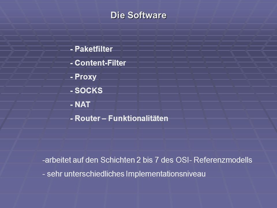 Die Software - Paketfilter - Content-Filter - Proxy - SOCKS - NAT