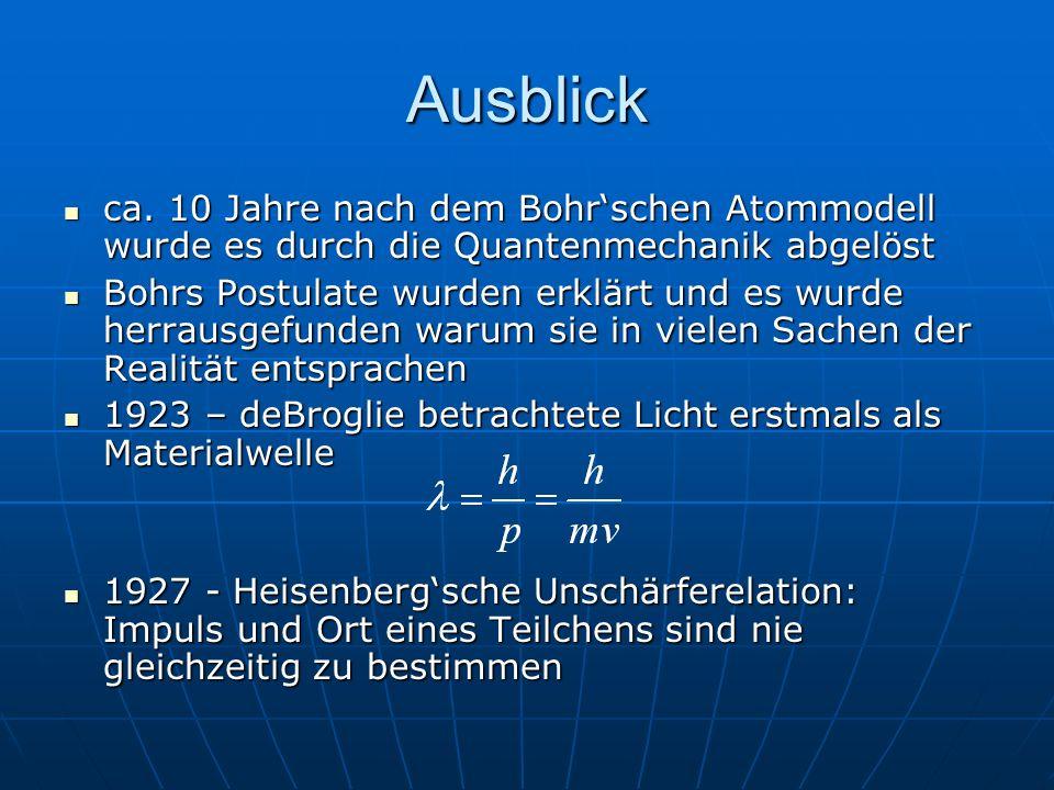 Ausblick ca. 10 Jahre nach dem Bohr'schen Atommodell wurde es durch die Quantenmechanik abgelöst.