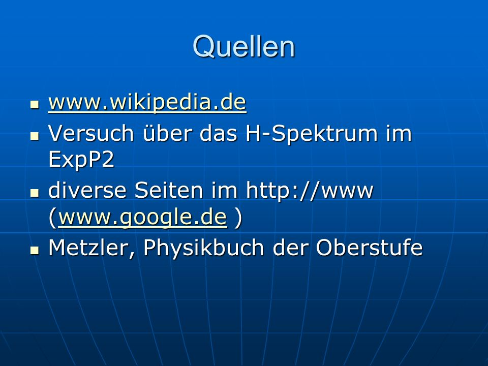 Quellen www.wikipedia.de Versuch über das H-Spektrum im ExpP2
