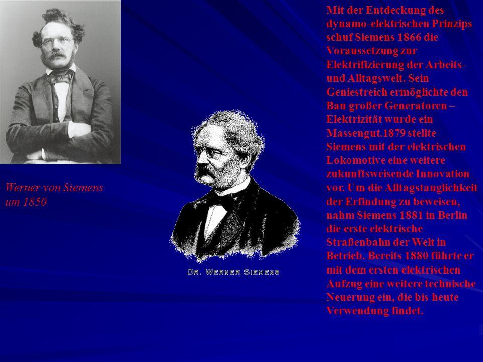 Mit der Entdeckung des dynamo-elektrischen Prinzips schuf Siemens 1866 die Voraussetzung zur Elektrifizierung der Arbeits- und Alltagswelt. Sein Geniestreich ermöglichte den Bau großer Generatoren – Elektrizität wurde ein Massengut.1879 stellte Siemens mit der elektrischen Lokomotive eine weitere zukunftsweisende Innovation vor. Um die Alltagstauglichkeit der Erfindung zu beweisen, nahm Siemens 1881 in Berlin die erste elektrische Straßenbahn der Welt in Betrieb. Bereits 1880 führte er mit dem ersten elektrischen Aufzug eine weitere technische Neuerung ein, die bis heute Verwendung findet.