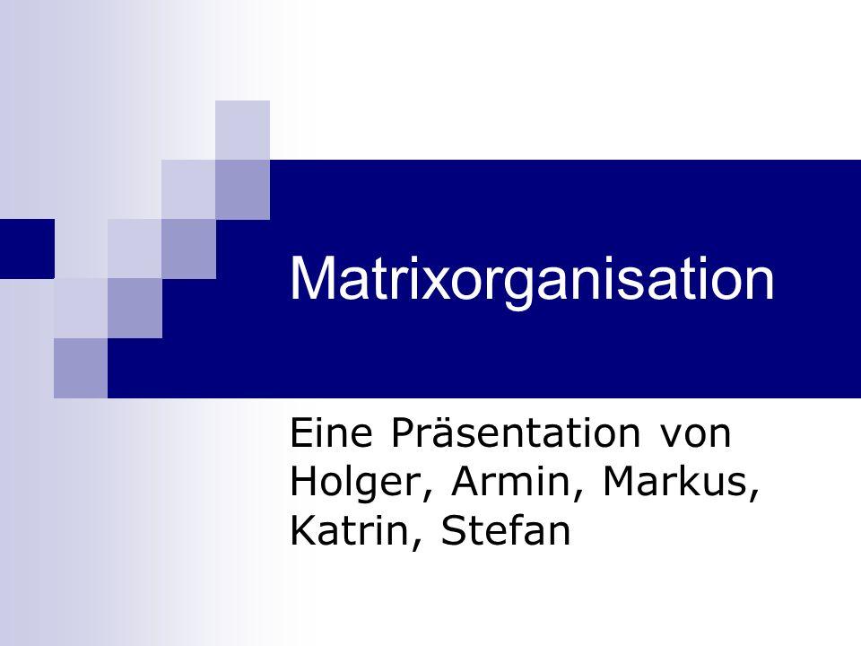 Eine Präsentation von Holger, Armin, Markus, Katrin, Stefan