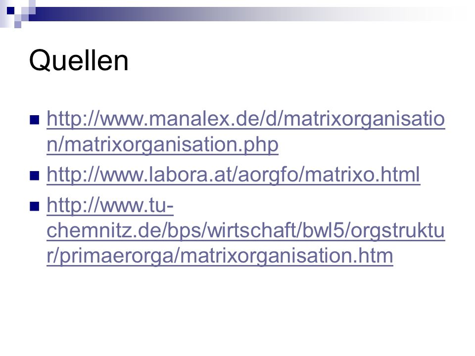 Quellen http://www.manalex.de/d/matrixorganisation/matrixorganisation.php. http://www.labora.at/aorgfo/matrixo.html.