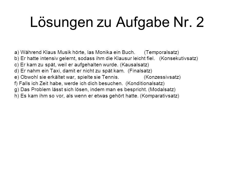 Lösungen zu Aufgabe Nr. 2 a) Während Klaus Musik hörte, las Monika ein Buch. (Temporalsatz)