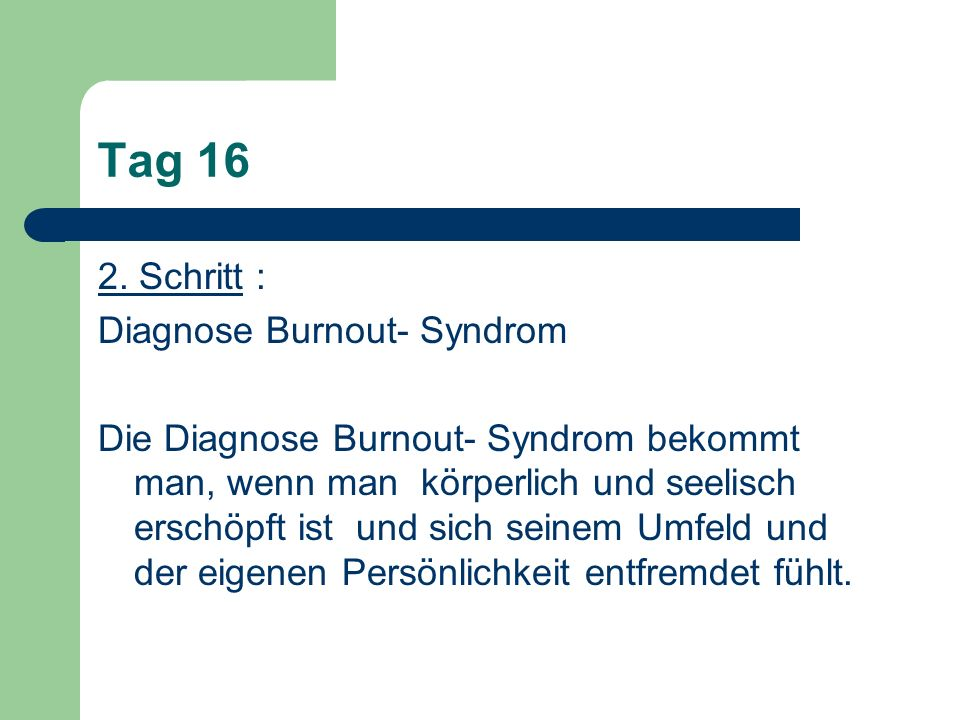 Tag 16 2. Schritt : Diagnose Burnout- Syndrom